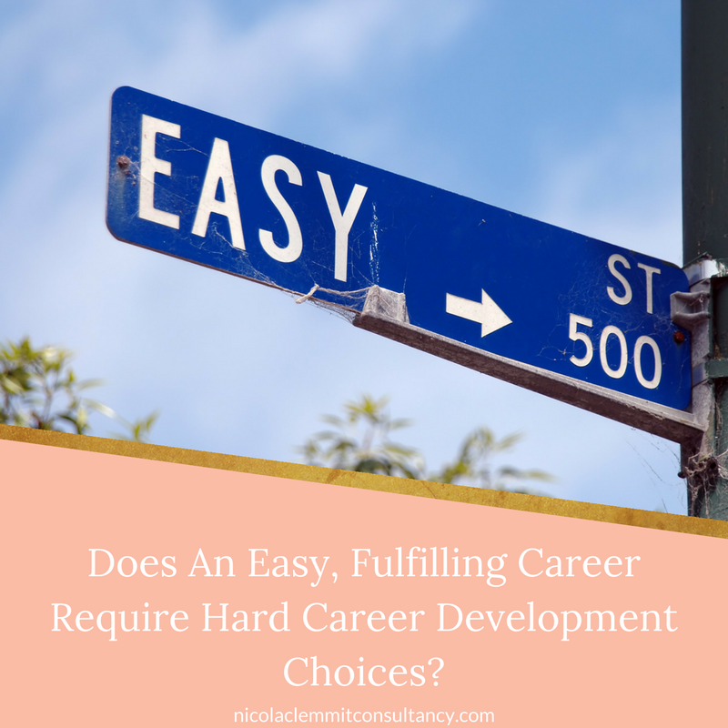 Easy, fulfilling career. Hard Career Development Choices.